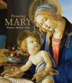 Picturing Mary : Woman, Mother, Idea - Timothy Verdon