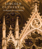 Lincoln Cathedral : The Biography of a Great Building - Jonathan Foyle