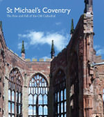 St Michael's Coventry : The Rise and Fall of the Old Cathedral - George Demidowicz