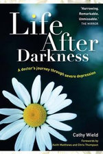 Life After Darkness : A Doctor's Journey Through Severe Depression - Cathy Wield
