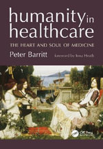Humanity in Healthcare : The Heart and Soul of Medicine - Peter Barritt