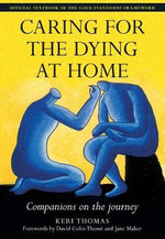 Caring for the Dying at Home : Companions on the Journey - Keri Thomas