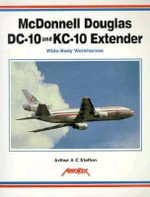 McDonnell Douglas DC-10 and KC-10 Extender : Wide-Body Workhorses - Arthur A.C. Steffen
