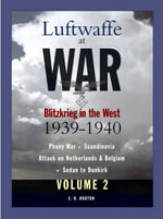 Blitzkrieg in the West 1939-1940 : Luftwaffe at War, Volume 2 - Edward Hooton