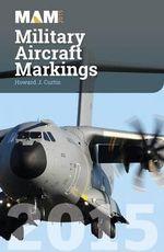 Military Aircraft Markings 2015 - Howard J. Curtis