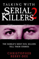 Talking With Serial Killers 2 : The World's Most Evil Killers Tell Their Stories - Christopher Berry-Dee