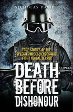 Death Before Dishonour : True Stories of the Special Force Heroes Who Fight Global Terror - Nicholas Davies