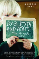 Dyslexia and ADHD - the Miracle Cure : The Miracle Cure - Wynford Dore