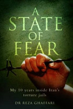 A State of Fear - My 10 Years Inside Iran's Torture Jails - Reza Ghaffari