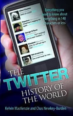 The Twitter History of the World : Everything You Need to Know About Everything in 140 Characters - Chas Newkey-Burden