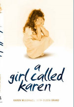 A Girl Called Karen - A true story of sex abuse and resilience : A true story of sex abuse and resilience - Karen McConnell