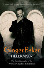 Ginger Baker - Hellraiser : The Autobiography of The World's Greatest Drummer - Ginger Baker