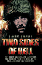 Two Sides of Hell - They Spent Weeks Killing Each Other, Now Soldiers From Both Sides of The Falklands War Tell Their Story - Vince Bramley