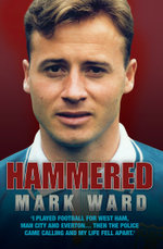 Hammered - I Played Football for West Ham, Man City and EvertonThen the Police Came Calling and My Life Fell Apart - Mark Ward