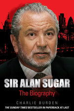 Sir Alan Sugar - The Biography : The Biography - Charlie Burden