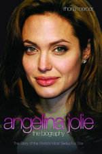 Angelina Jolie - The Biography : The Story of the World's Most Seductive Star - Rhona Mercer