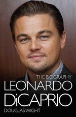 Leonardo DiCaprio - The Biography - Douglas Wight