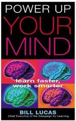 Power Up Your Mind : Learn Faster, Work Smarter - Bill Lucas