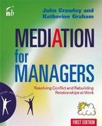 Mediation for Managers : The Skills, Step-by-step Process and Management Style for Getting Beyond Conflict to Performance - John Crawley