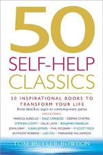 50 Self-help Classics : 50 Inspirational Books to Transform Your Life from Timeless Sages to Contemporary Gurus - Tom Butler-Bowdon