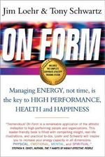 On Form : Achieving High Energy Performance without Sacrificing Health and Happiness and Life Balance - James E. Loehr