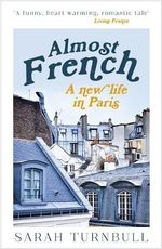 Almost French : A New Life in Paris - Sarah Turnbull