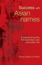 Success with Asian Names : A Practical Guide for Business and Everyday Life - Fiona Swee-Lin Price