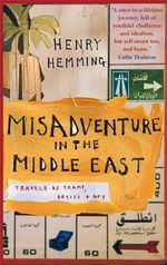 Misadventure in the Middle East : Travels as Tramp, Artist and Spy - Henry Hemming