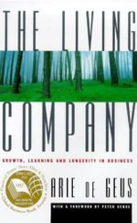 The Living Company : Growth, Learning and Longevity in Business - Arie Geus
