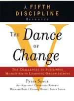 The Dance of Change : The Challenges of Sustaining Momentum in a Learning Organization - Peter Senge