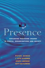 Presence : Exploring Profound Change in People, Organizations and Society - Peter Senge