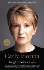 Tough Choices : A Memoir - Carly Fiorina