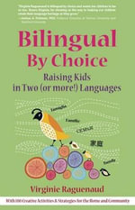 Bilingual By Choice : Raising Kids in Two (or more!) Languages - Virginie Raguenaud