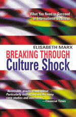 Breaking Through Culture Shock : What You Need to Succeed in International Business - Elisabeth Marx