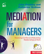 Mediation for Managers : Resolving Conflict and Rebuilding Relationships at Work - John Crawley