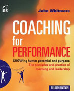 Coaching for Performance : Growing Human Potential and Purpose - The Principles and Practice of Coaching and Leadership - Sir John Whitmore