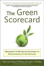 The Green Scorecard : Measuring the Return on Investment in Green Initiatives - Patricia Pulliam Phillips