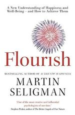 Flourish : A New Understanding of Happiness, Well-being - and How to Achieve Them - Martin E. P. Seligman