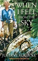 When I Fell From The Sky - Juliane Koepcke