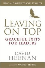 Leaving on Top : Graceful Exits for Leaders - David Heenan