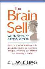 The Brain Sell : When Science Meets Shopping - David Lewis