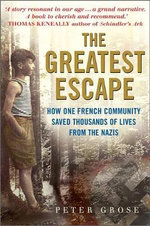 The Greatest Escape : How One French Community Saved Thousands of Lives from the Nazis - Peter Grose