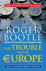 The Trouble with Europe : Why the EU isn't Working, How it Can be Reformed, What Could Take its Place - Roger Bootle
