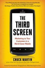 The Third Screen : Marketing to Your Customers in a World Gone Mobile - Chuck Martin