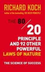 The 80/20 Principle and 92 Other Powerful Laws of Nature : The Science of Success - Richard Koch
