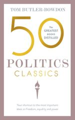 50 Politics Classics : Freedom Equality Power: Mind-Changing, World-Changing Ideas from Fifty Landmark Books - Tom Butler-Bowdon
