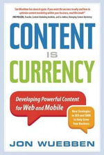 Content is Currency : Developing Powerful Content for Web and Mobile - Jon Wuebben
