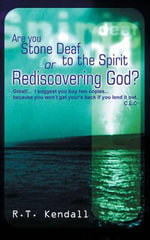 Are You Stone Deaf to the Spirit or Re-discovering God? - R. T. Kendall