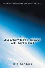 The Judgment Seat of Christ : What Will God Say to You When You Die? - R. T. Kendall