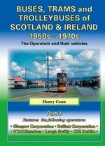 Buses, Trams and Trolleybuses of Scotland & Ireland 1950s-1970s : The Operators and Their Vehicles - Henry Conn